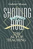 Showing How : The Act of Teaching, Moran, Gabriel, 1563381877