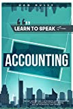 Learn to Speak Accounting: the fast and fun way for U.K. entrepreneurs and students to learn accounting in the real world, and the technology that drives it