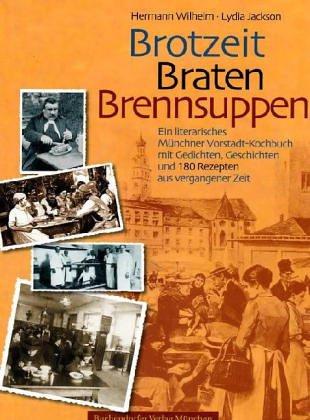 Brotzeit - Braten - Brennsuppen. Ein literarisches Münchner Vorstadt-Kochbuch. Mit Gedichten und Geschichten
