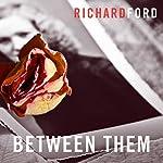 Between Them | Richard Ford