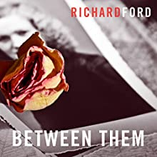 Between Them Audiobook by Richard Ford Narrated by Robert G Slade