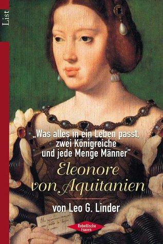 Eleonore von Aquitanien. »Was alles in ein Leben paßt, zwei Königreiche und jede Menge Männer«