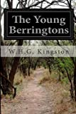 The Young Berringtons, W. H. G. Kingston, 1499672802