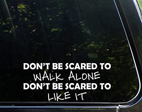 Don't Be Scared To Walk Alone Don't Be Scared To Like It (8-1/2