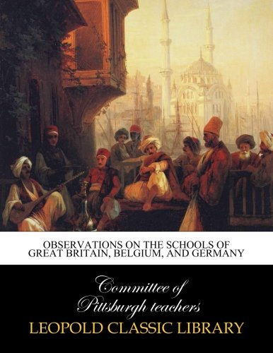 Download Observations on the Schools of Great Britain, Belgium, and Germany ebook