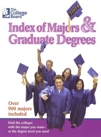 The College Board Index of Majors & Graduate Degrees 2004: All-New Twenty-sixth Edition