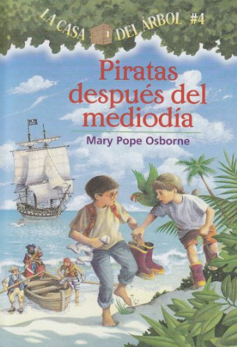 La casa del árbol # 4 Piratas después del mediodía (Spanish Edition) (La Casa Del Arbol / Magic Tree House)