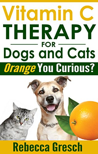 Vitamin C Therapy for Dogs and Cats: Orange You Curious?