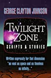 Twilight Zone : Scripts and Stories, Johnson, George C., 1573000558