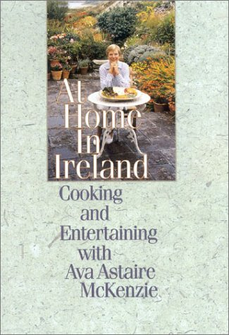 At Home in Ireland: Cooking and Entertaining with Ava Astaire McKenzie by Ava McKenzie