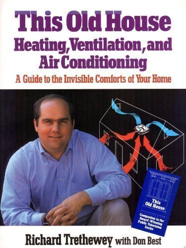 This Old House Heating, Ventilation, and Air Conditioning: A Guide to the Invisible Comforts of Your Home