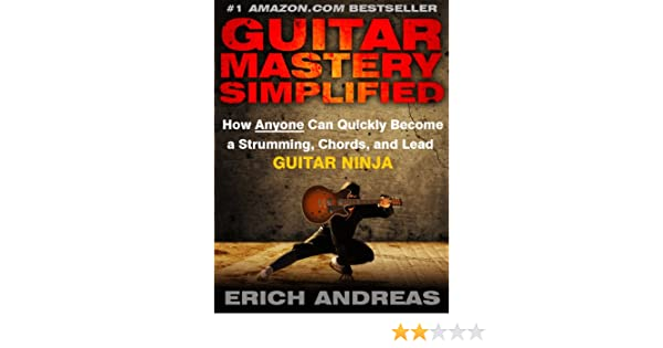 Guitar Mastery Simplified: How Anyone Can Quickly Become a ...