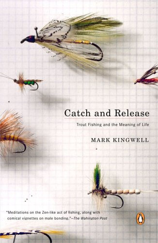 Catch and Release: Trout Fishing and the Meaning of Life - Catch And Release Trout