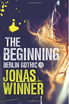 The Beginning (Berlin Gothic series Book 1) by [Winner, Jonas]