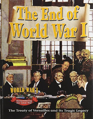 The End of World War I: The Treaty of Versailles and Its Tragic Legacy (World War I: Remembering the Great War)