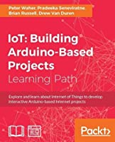 IoT: Building Arduino-Based Projects Front Cover