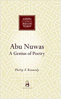 Abu Nuwas: A Genius of Poetry (Makers of the Muslim World)
