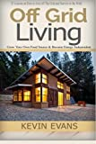 img - for Off Grid Living: 25 Lessons on How to Live off The Grid and Organize Your Home (off grid living, off grid books, off grid survival, off grid, prepper ... grid, Survival Skills, self help) (Volume 1) book / textbook / text book