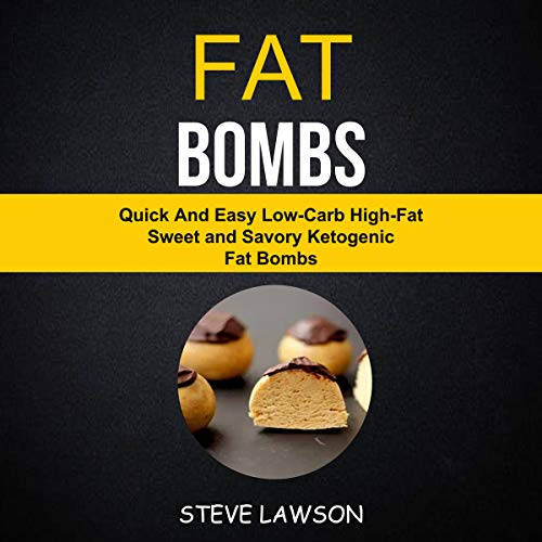 Fat Bombs: Quick and Easy Low-Carb High-Fat Sweet and Savory Ketogenic Fat Bombs by Steve Lawson