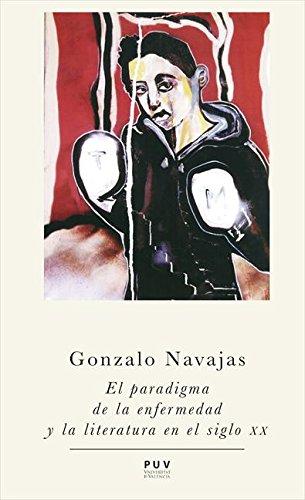 Descargar Libro El Paradigma De La Enfermedad Y La Literatura Del Siglo Xx Gonzalo Navajas Navarro