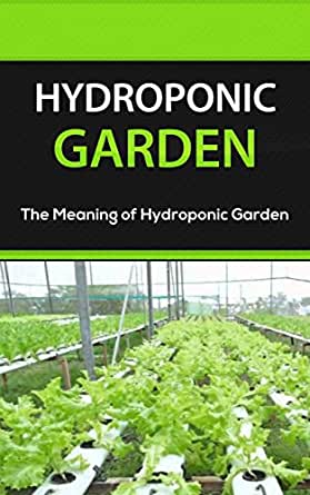 Hydroponic Garden The Meaning Of Hydroponic Garden Kindle