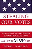 Stealing Our Votes, George L. Clark, 0805964851