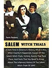 SALEM WITCH TRIALS: A Dark Time In America's History, What & When it Started, Causes Of The Salem Witch Trials, Victims, Events, and Facts About The Infamous History Of The Salem Witch Trials Of 1692