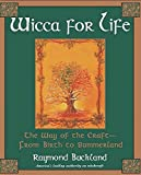 Wicca For Life: The Way of the Craft-From Birth to Summerland