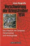 Verschwörung der Kriegstreiber 1914: Das Attentat von Sarajewo - Hintermänner und Hintergründe