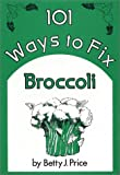 One Hundred One Ways to Fix Broccoli, Betty J. Price, 080624707X