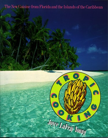 Tropic Cooking: The New Cuisine from Florida and the Islands of the Caribbean by Joyce Lafray Young