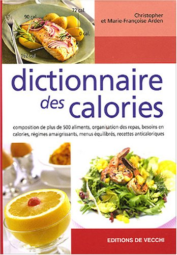 Dictionnaire des calories Relié – 29 juin 2005 Christopher Arden Marie-Françoise Arden De Vecchi 2732812412