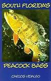 South Florida's Peacock Bass, Carlos Hidalgo, 0965710904