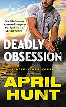 Deadly Obsession (Steele Ops Book 1) by [Hunt, April]