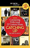 Catching Up: Connecting With Great 21st Century Music