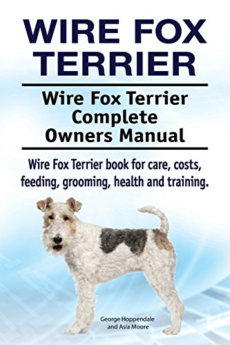 - Wire Fox Terrier. Wire Fox Terrier Complete Owners Manual. Wire Fox Terrier book for care, costs, feeding, grooming, health and training.