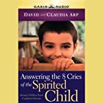 Answering the 8 Cries of the Spirited Child: Strong Children Need Strong Parents | David Arp,Claudia Arp