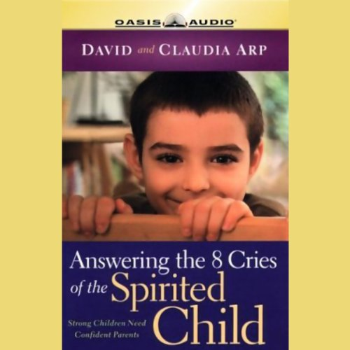 (Answering the 8 Cries of the Spirited Child: Strong Children Need Strong Parents)