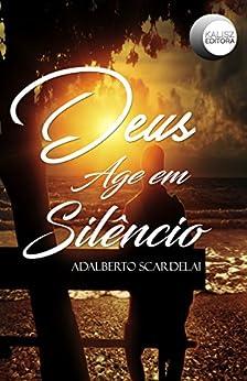 Deus Age em Silêncio por [Scardelai, Adalberto]