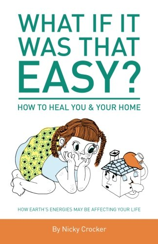 What if it was that EASY? How to HEAL YOU and your HOME.: How Earth's energies may be affecting your life - Colour pdf epub