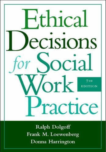 By Ralph Dolgoff, Frank M. Loewenberg, Donna Harrington: Ethical Decisions for Social Work Practice Seventh (7th) Edition