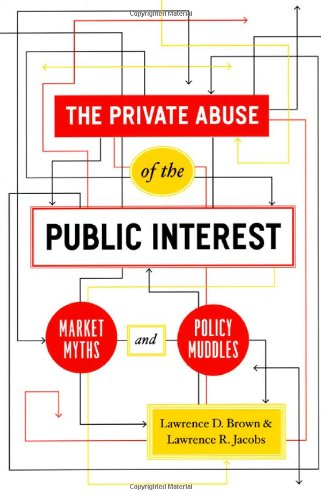 The Private Abuse of the Public Interest: Market Myths and Policy Muddles (Chicago Studies in American Politics)