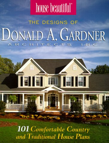 House Beautiful : The Designs of Donald A. Gardner Architects Inc : 101 Comfortable Country and Traditional House Plans