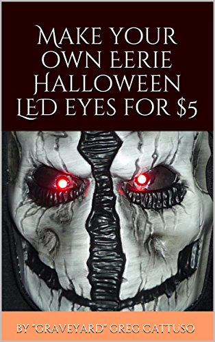 Halloween Home Haunters (Make Your Own Eerie Halloween LED Eyes for $5 (Graveyard Greg's Halloween How-To's Book)