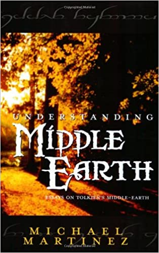 Understanding Middle-Earth: Essays on Tolkien's Middle-Earth