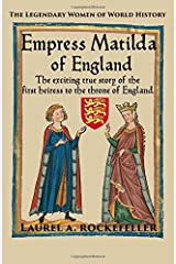 Empress Matilda of England (The Legendary Women of World History) (Volume 7) Paperback