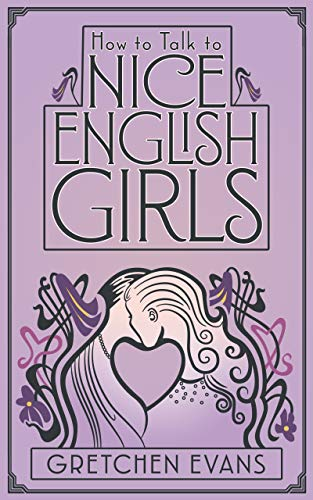 - How to Talk to Nice English Girls: a lesbian historical romance