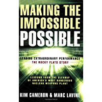 Making the Impossible Possible: Leading Extraordinary Performance: The Rocky Flats Story: Leading Extraordinary Performance--the Rocky Flats Story