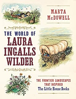 Book Cover: The World of Laura Ingalls Wilder: The Frontier Landscapes that Inspired the Little House Books