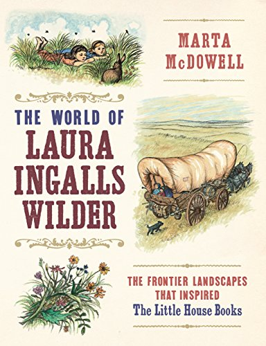 The World of Laura Ingalls Wilder: The Frontier Landscapes that Inspired the Little House Books cover